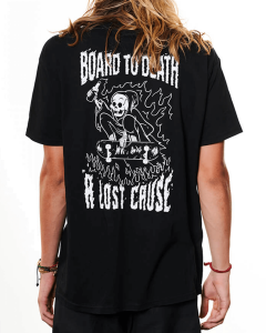 A LOST CAUSE   BOARD TO DEATH LATER T-SHIRT - Off Ya Tree