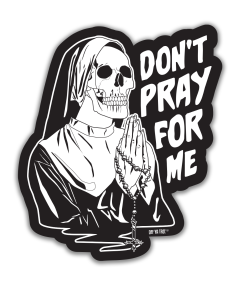 STICKER - DON'T PRAY FOR ME